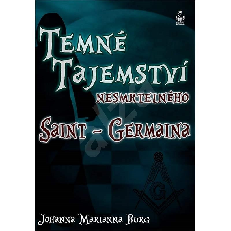 Temné tajemství nesmrtelného Saint-Germaina - Johanna Marianna Burg