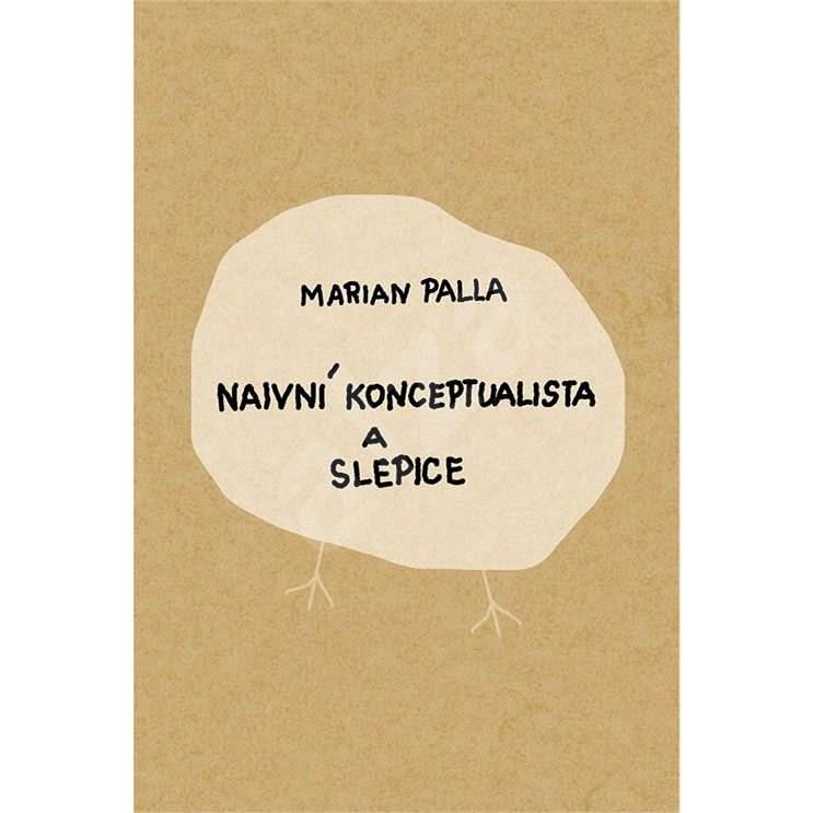Naivní konceptualista a slepice - Marian Palla
