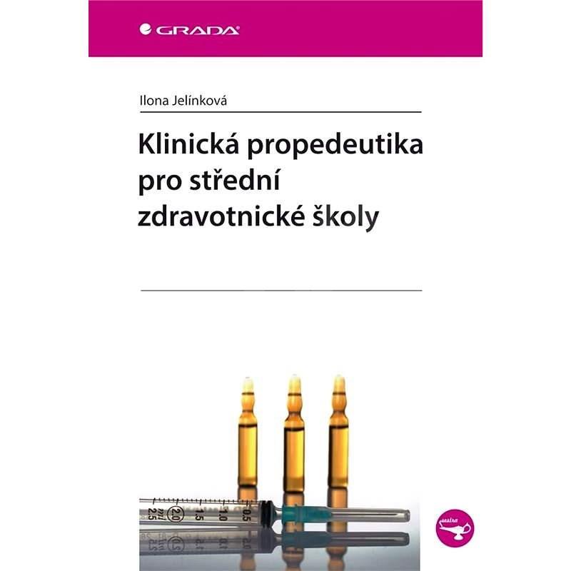 Klinická propedeutika pro střední zdravotnické školy - Ilona Jelínková