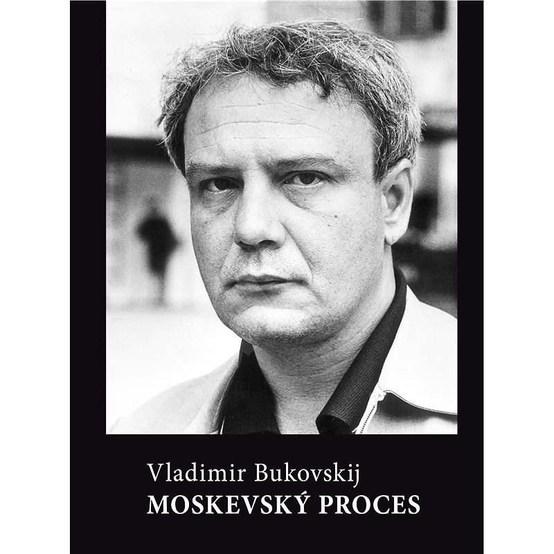 Moskevský proces - Vladimir Bukovskij
