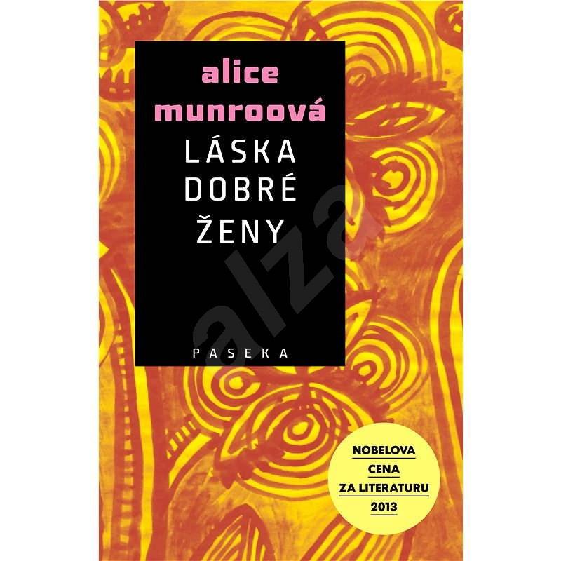 Láska dobré ženy - Alice Munroová