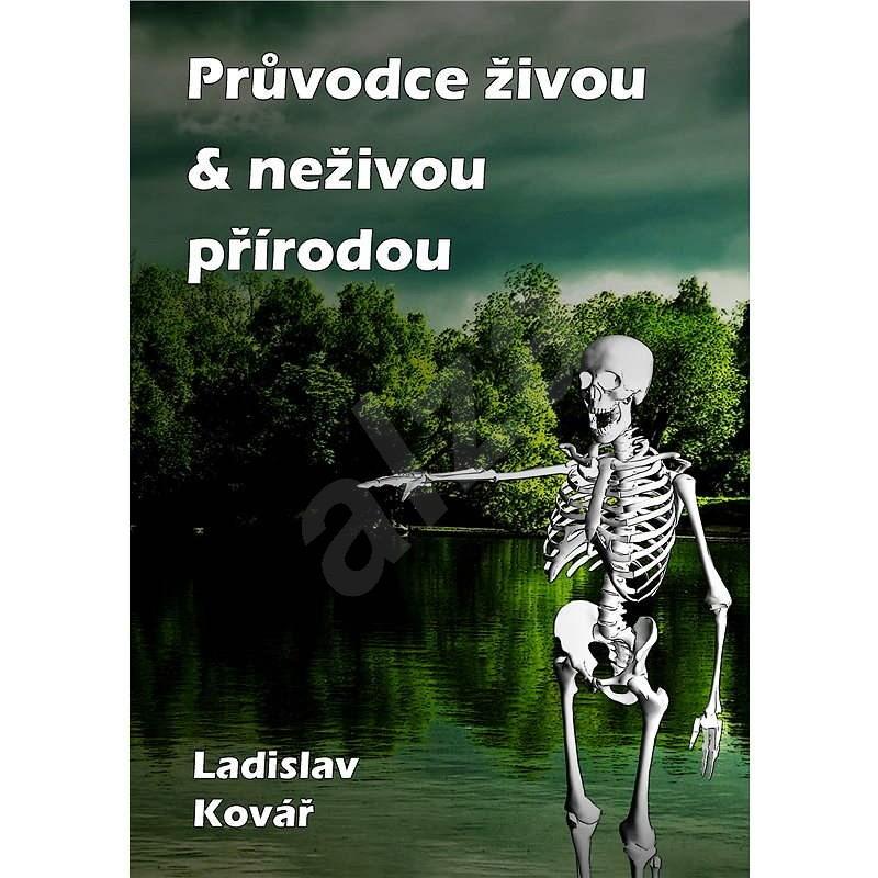Průvodce živou & neživou přírodou - Ladislav Kovář