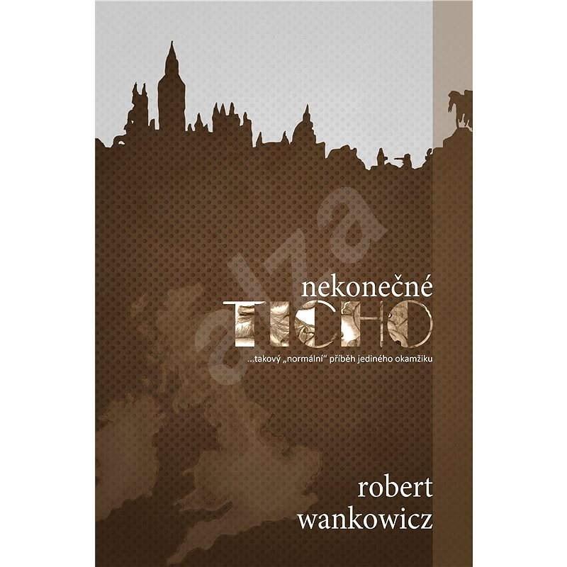 Nekonečné ticho - Robert Wankowicz