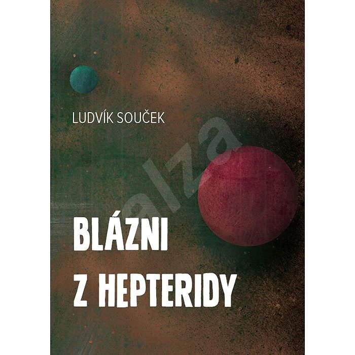 Blázni z Hepteridy - Ludvík Souček
