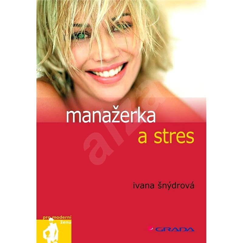 Manažerka a stres - Ivana Šnýdrová