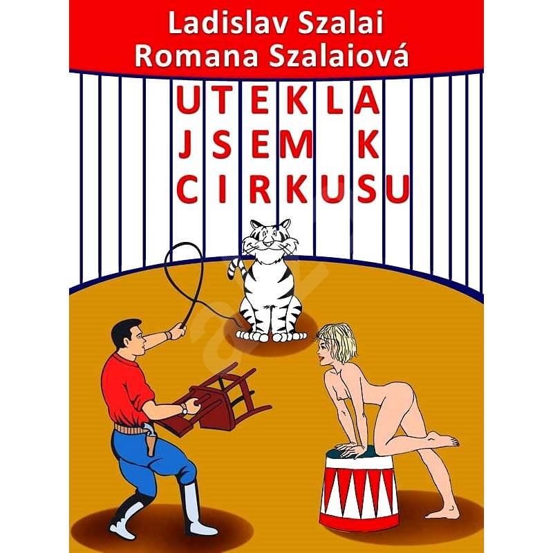 Utekla jsem k cirkusu - Ladislav Szalai