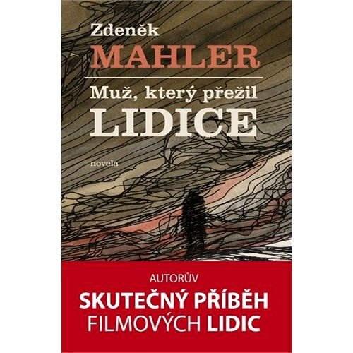 Muž, který přežil Lidice - Zdeněk Mahler
