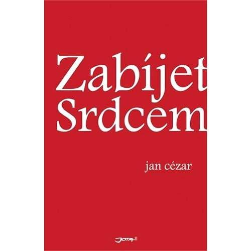 Zabijet srdcem - Jan Cézar