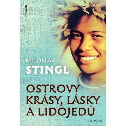 Ostrovy krásy, lásky a lidojedů - díl první - Miloslav Stingl