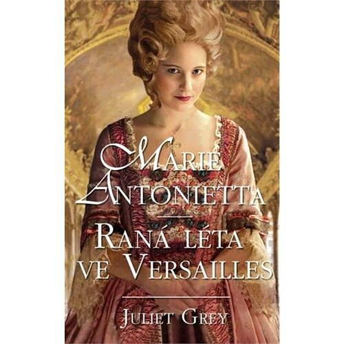 Marie Antoinetta: Raná léta ve Versailles - Juliet Grey