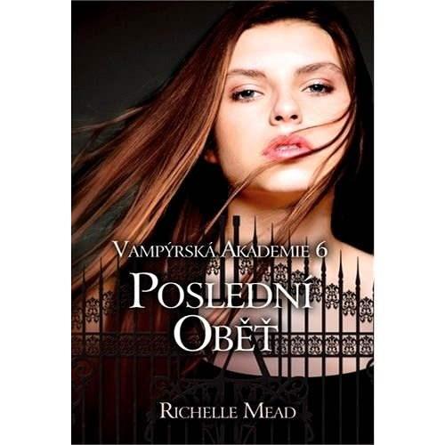 Vampýrská akademie 6: Poslední oběť - Richelle Mead