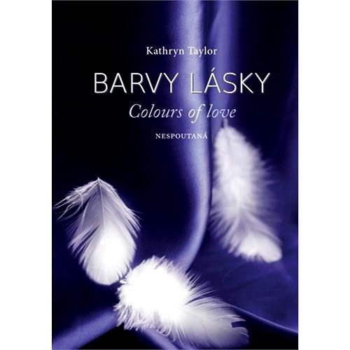 Barvy lásky- Nespoutaná - Kathryn Taylor