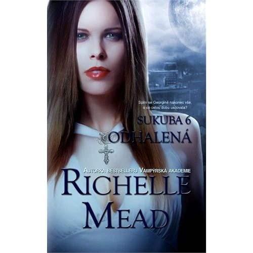 Sukuba 6: Odhalená - Richelle Mead