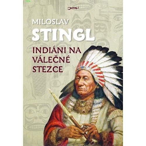 Indiáni na válečné stezce - Miloslav Stingl