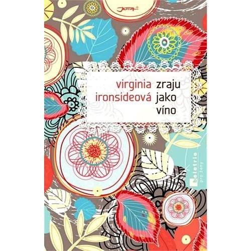 Zraju jako víno - Virginia Ironsideová