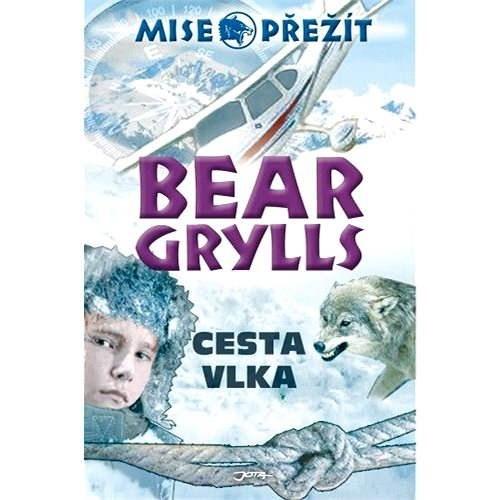 Mise přežití: Cesta vlka - Bear Grylls