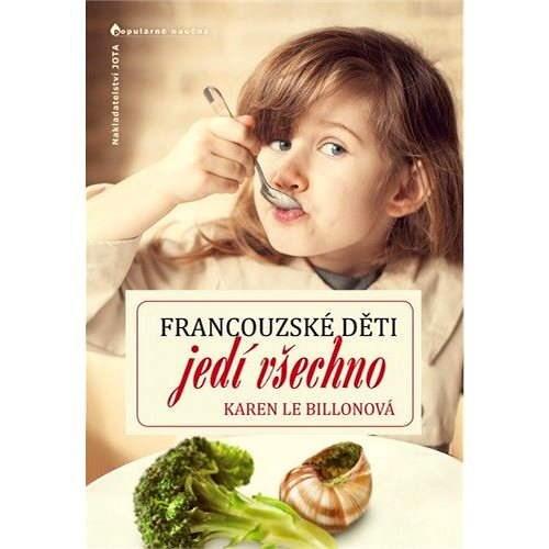 Francouzské děti jedí všechno - Karen Le Billonová
