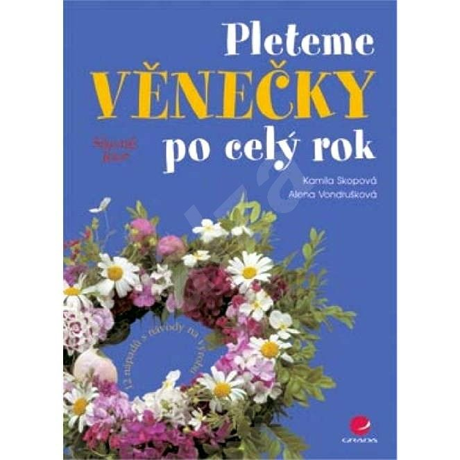 Pleteme věnečky po celý rok - Alena Vondrušková