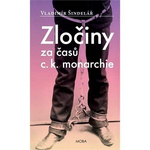 Zločiny za časů c. k. monarchie - Vladimír Šindelář