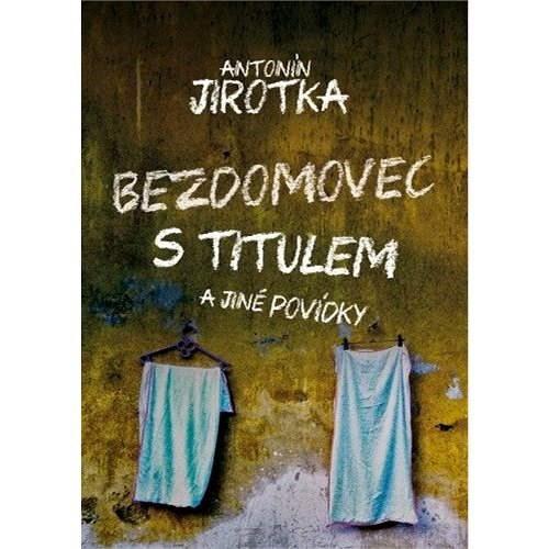 Bezdomovec s titulem - Zdeněk Antonín Jirotka
