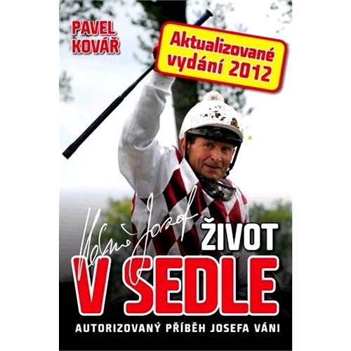 Život v sedle: autorizovaný příběh Josefa Váni - Pavel Kovář