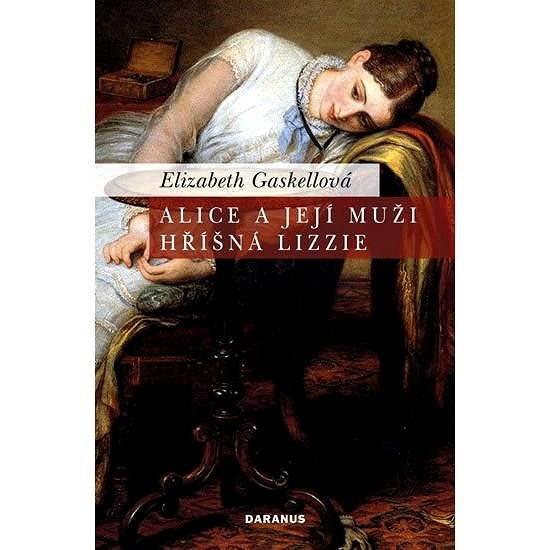 Alice a její muží / Hříšná Lizzie - Elizabeth Gaskellová