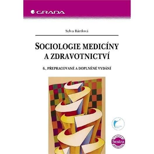 Sociologie medicíny a zdravotnictví - Sylva Bártlová
