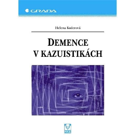 Demence v kazuistikách - Helena Kučerová