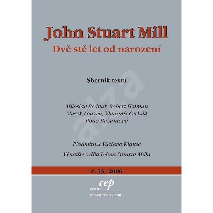 John Stuart Mill: Dvě stě let od narození - Robert Holman