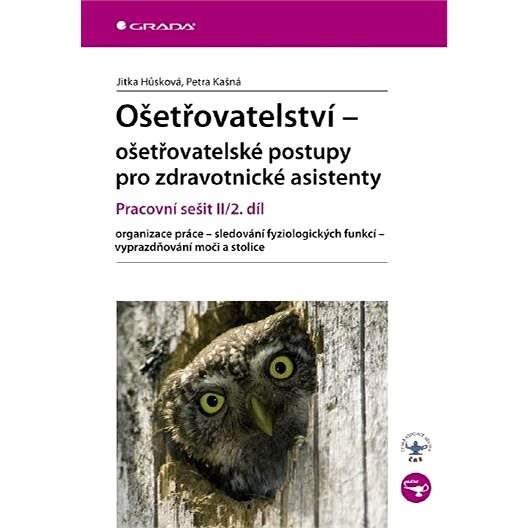 Ošetřovatelství - ošetřovatelské postupy pro zdravotnické asistenty - Jitka Hůsková
