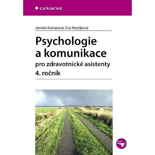 Psychologie a komunikace pro zdravotnické asistenty - 4. ročník - Jarmila Kelnarová  Eva Matějková
