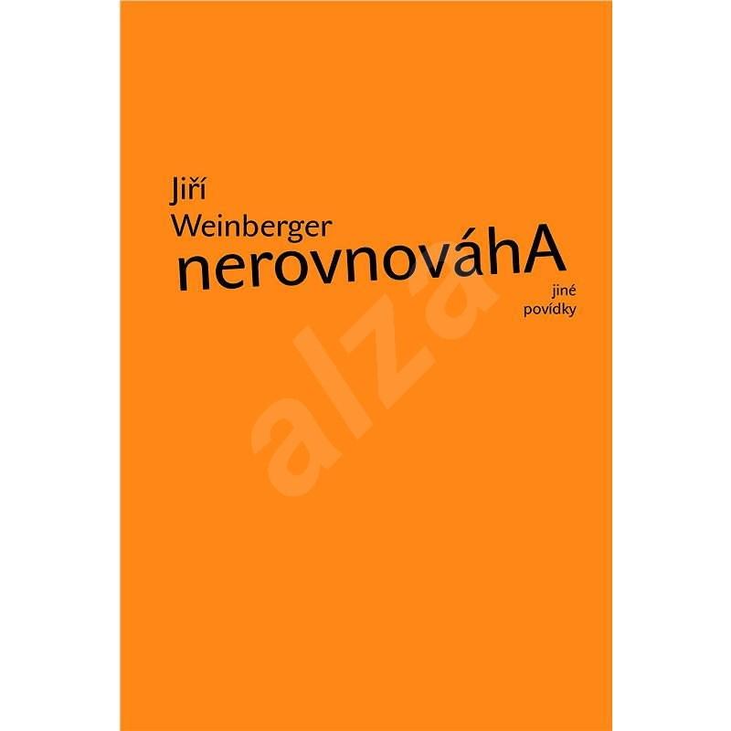 Nerovnováha a jiné povídky - Jiří Weinberger
