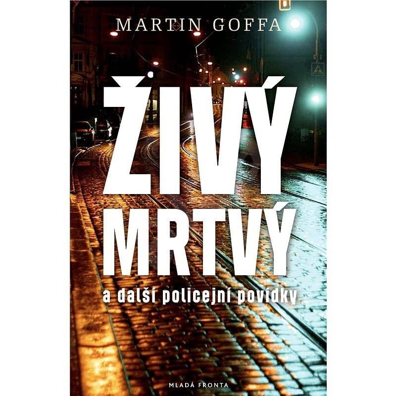 Živý mrtvý - Martin Goffa