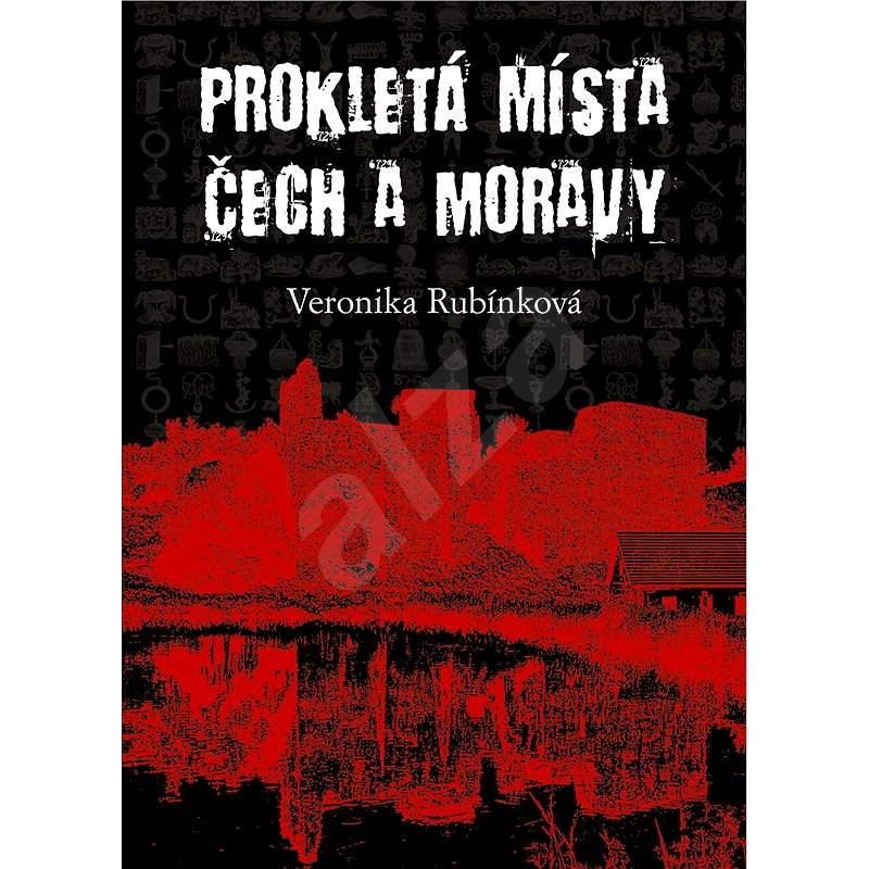 Prokletá místa Čech a Moravy - Veronika Rubínková