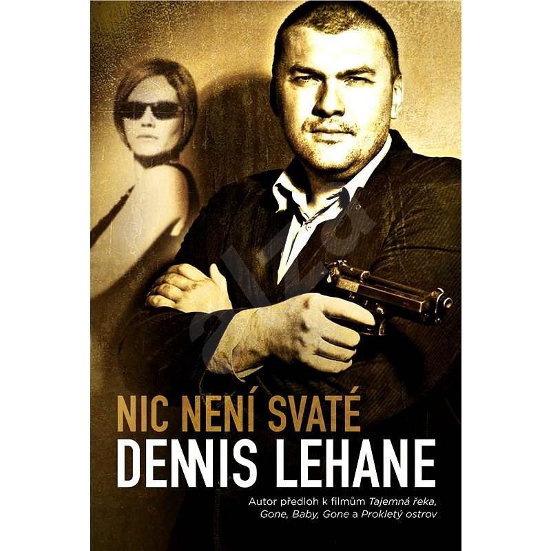 Nic není svaté - Dennis Lehane