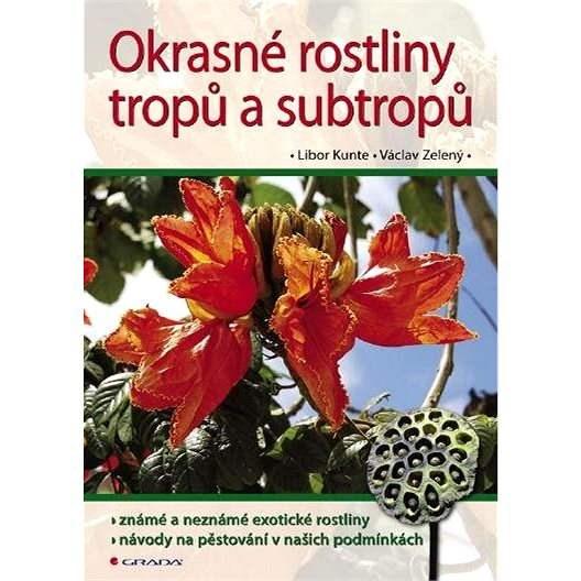 Okrasné rostliny tropů a subtropů - Libor Kunte