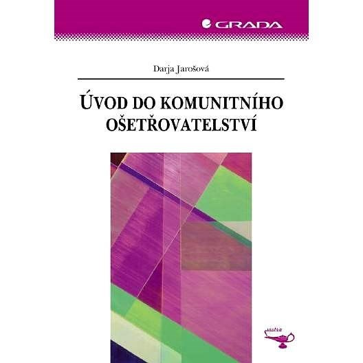 Úvod do komunitního ošetřovatelství - Darja Jarošová