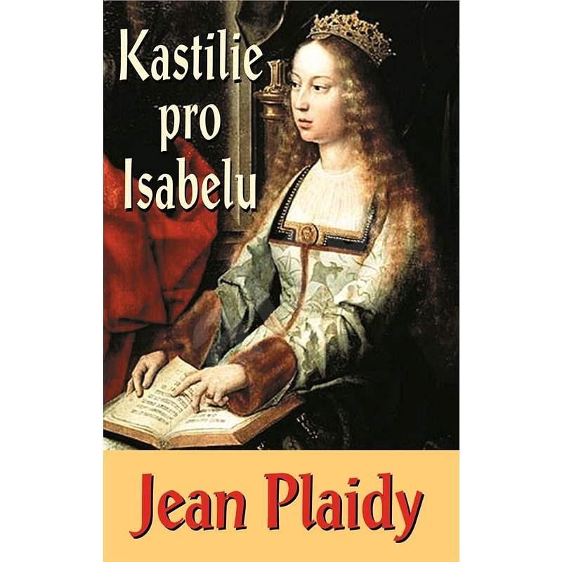 Kastilie pro Isabelu - Jean Plaidy