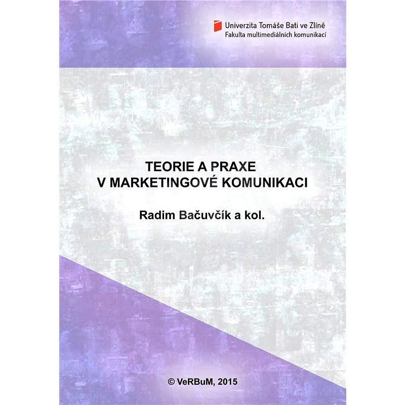 Teorie a praxe v marketingové komunikaci - Radim Bačuvčík