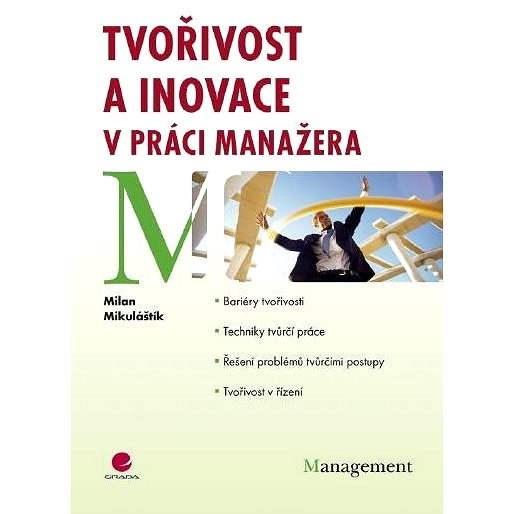 Tvořivost a inovace v práci manažera - Milan Mikulaštík