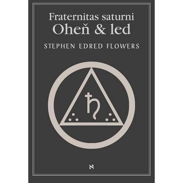 Fraternitas saturni. Oheň a led - Edred Stephen Flowers
