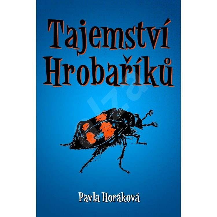 Tajemství Hrobaříků - Pavla Horáková