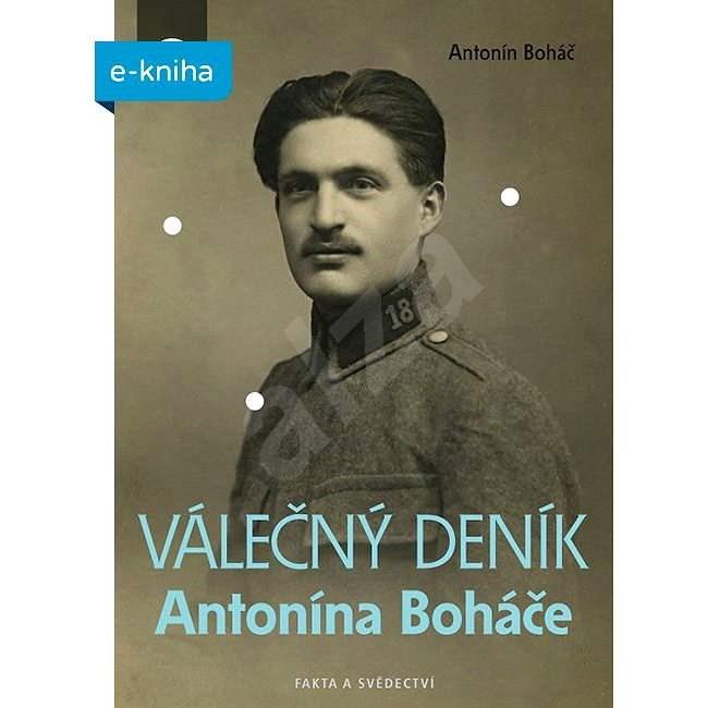 Válečný deník Antonína Boháče - Antonín Boháč