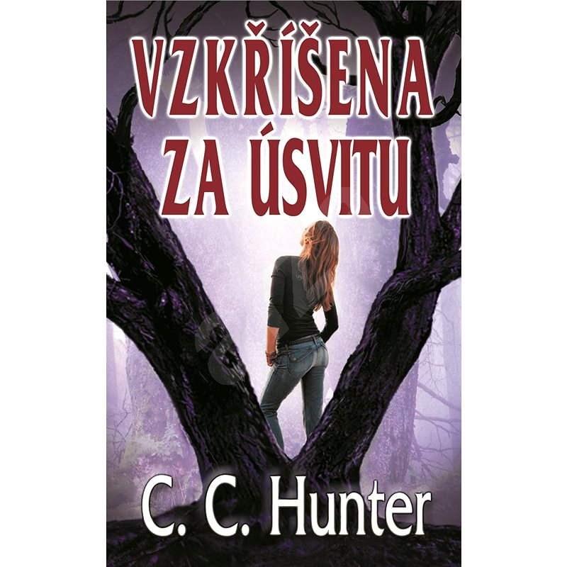 Vzkříšena za úsvitu - C.C. Hunter