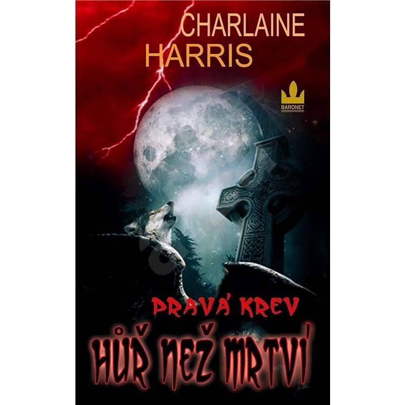 Pravá krev – Hůř než mrtví - Charlaine Harris