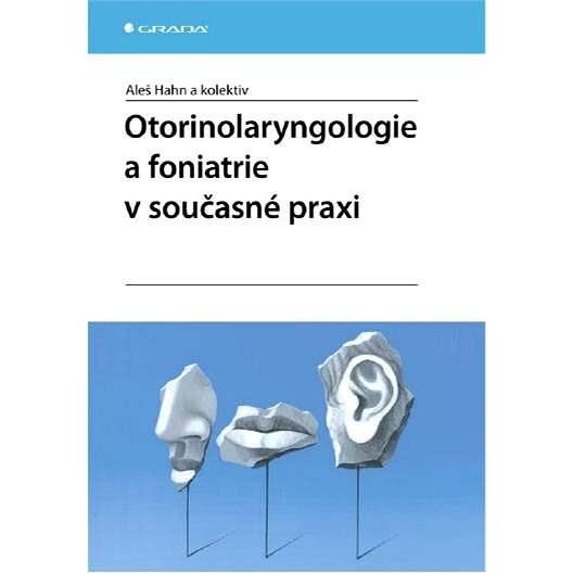 Otorinolaryngologie a foniatrie v současné praxi - Aleš Hahn