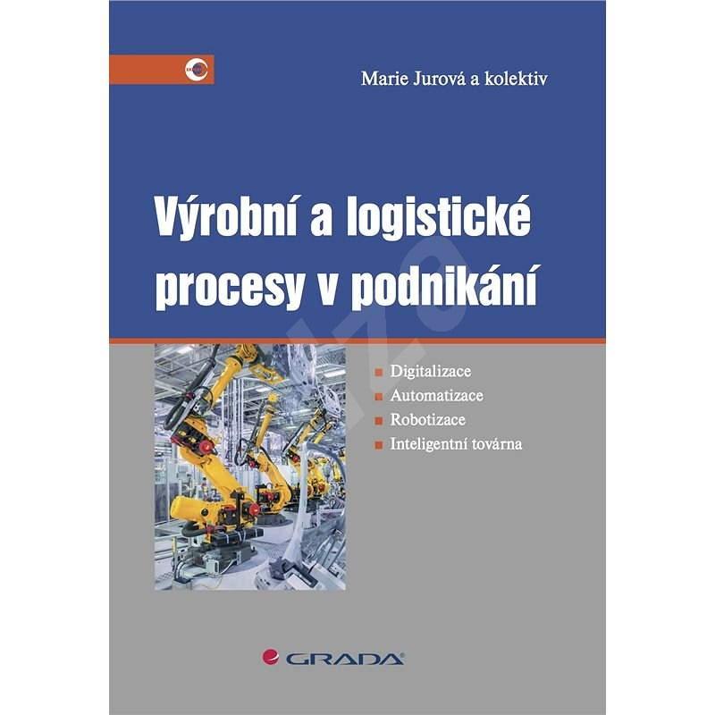 Výrobní a logistické procesy v podnikání - kolektiv a