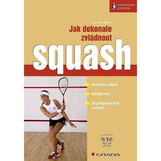 Jak dokonale zvládnout squash - Dominik Šácha