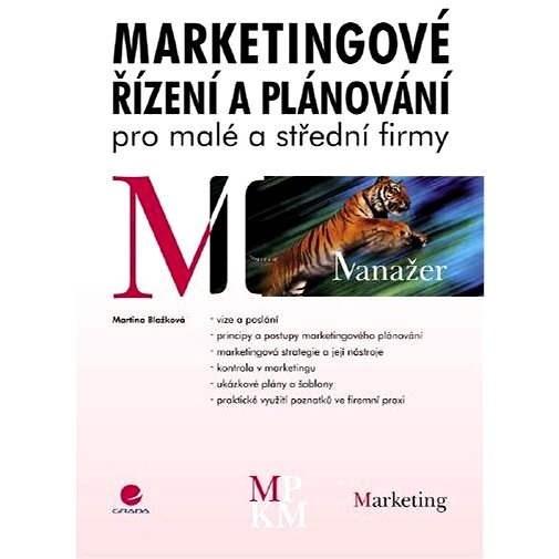 Marketingové řízení a plánování pro malé a střední firmy - Martina Blažková