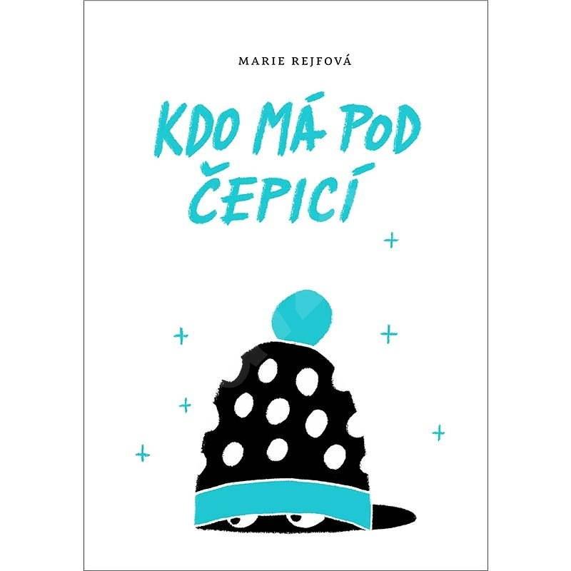 Kdo má pod čepicí  - Marie Rejfová